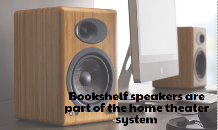 Bookshelf speakers are part of the home theater system.