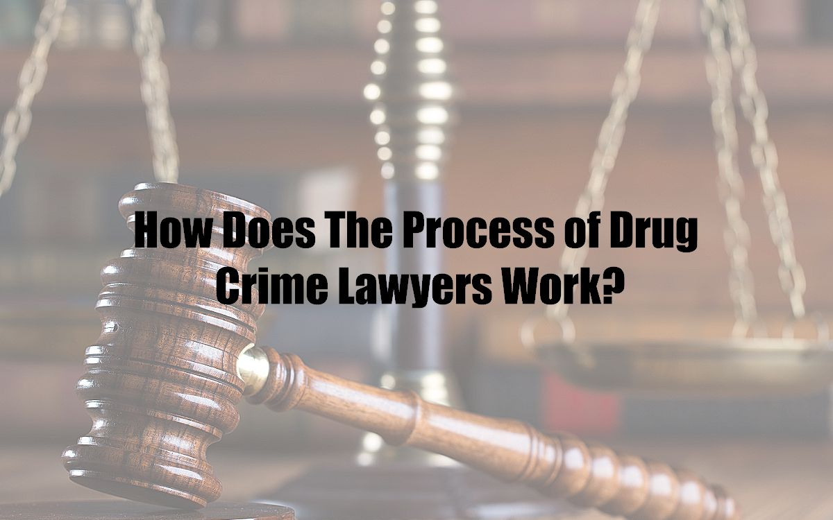How Does The Process of Drug Crime Lawyers Work?