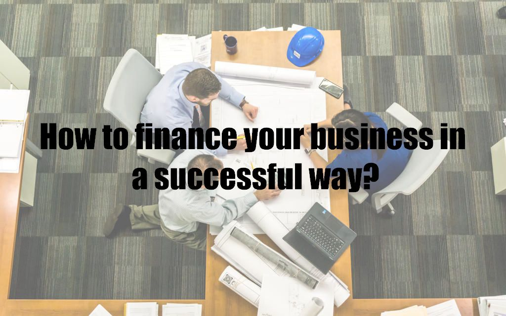 How to finance your business in a successful way?