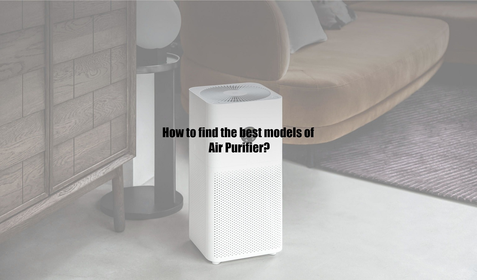 How to find the best models of Air Purifier?