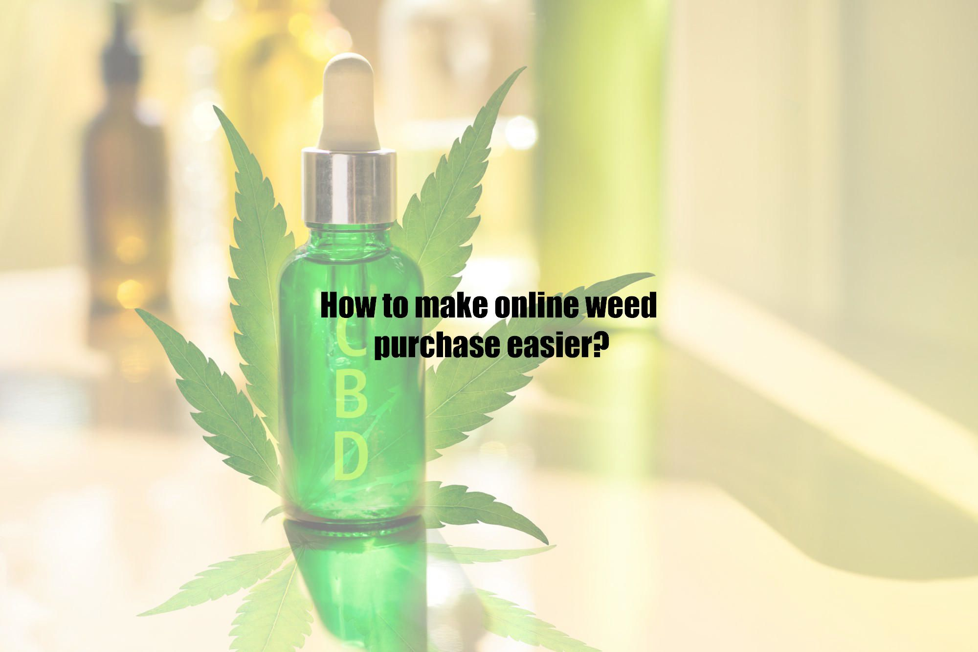 How to make online weed purchase easier?